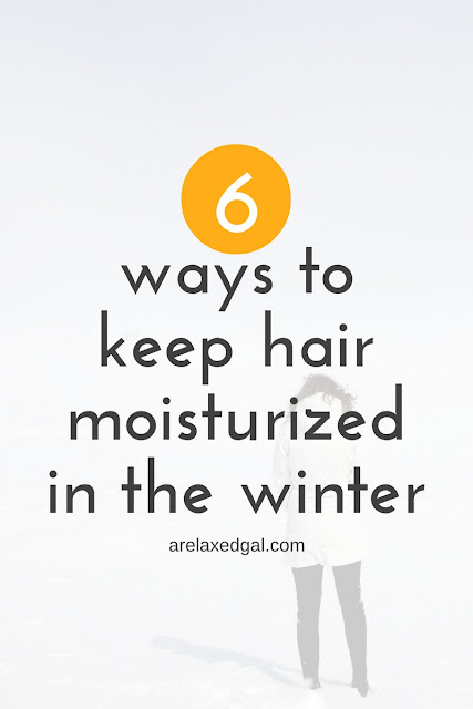 6 ways to keep hair moisturized in the winter - @arelaxedgal