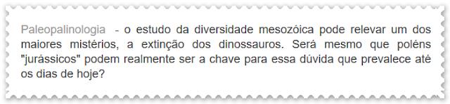 http://dinossauros-wwwdinossaurosecia.blogspot.com.br/2010/11/polen-jurassico-pode-explicar-extincao.html