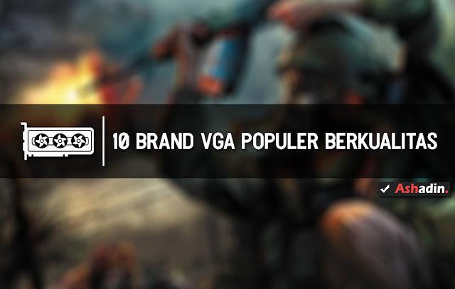 Daftar Brand (Merk) VGA Terbaik di Indonesia