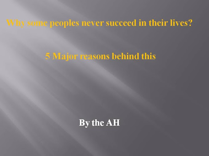 Why some peoples never succeed in their lives? 5 Major reasons behind this