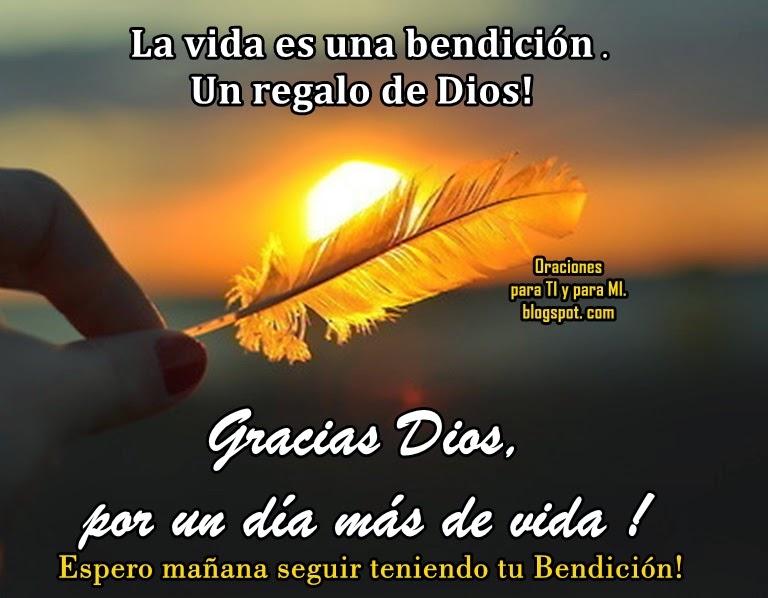 La vida es una bendición ! Un regalo de Dios!  GRACIAS DIOS, por un día más de vida!
