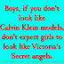 Boys, if you don't look like Calvin Klein models, don't expect girls to look like Victoria's Secret angels.