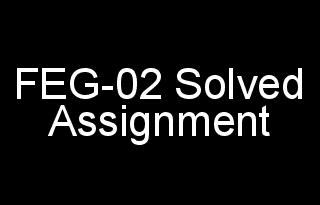 FEG-02 Foundation Course Solved Assignment For 2018-19 IGNOU BDP Courses