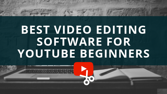 Best Video Editing Software For YouTube Beginners