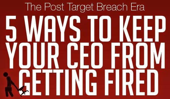 Five Ways IT Security Experts Can Prevent CEOs from Getting Fired