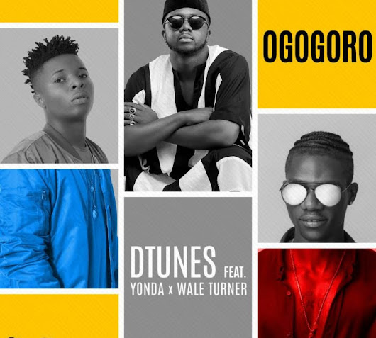 [DOWNLOAD] D'tunes - Ogogoro (ft. Wale Turner x Yonda)
