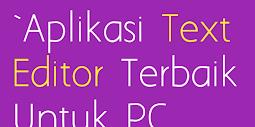 Aplikasi Text Editor Terbaik Untuk