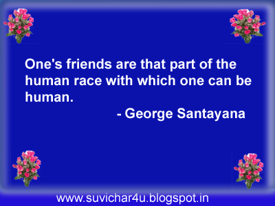 One's friends are that part of the human race with which one can be human.