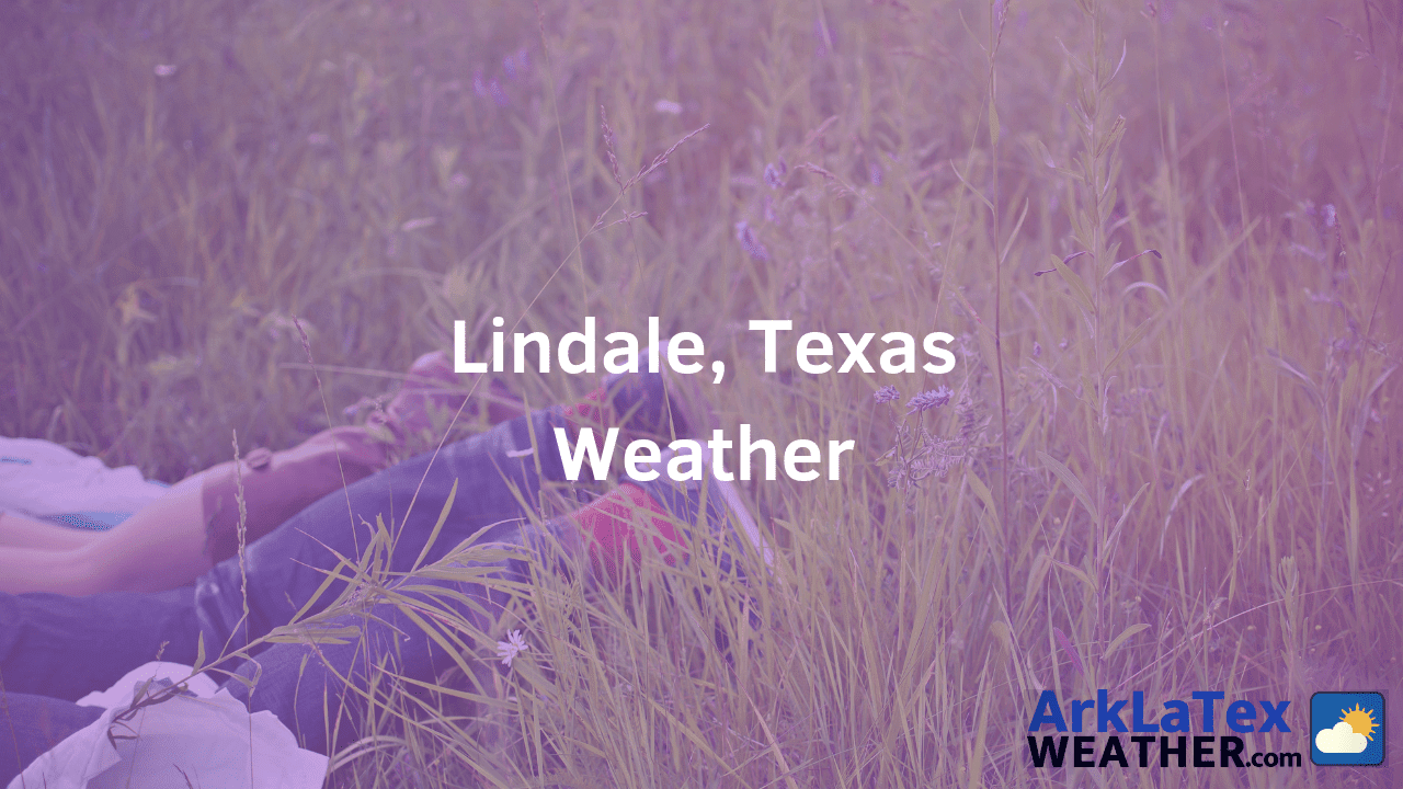 Lindale, Texas, Weather Forecast, Smith County, Lindale weather, LindaleNews.com, ArkLaTexWeather.com