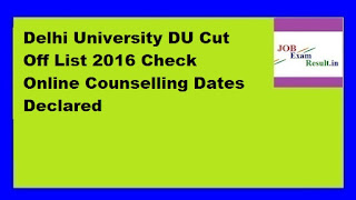Delhi University DU Cut Off List 2016 Check Online Counselling Dates Declared