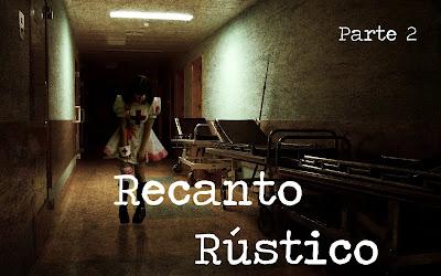Histórias de Terror - Recanto Rústico - Parte 2