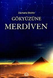 Dünya Tarihçesi 2 - Gökyüzüne Merdiven - Zecharia Sitchin