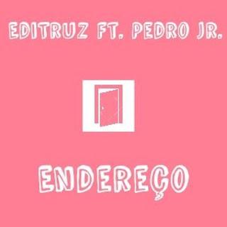 Editruz Feat. Pedro Jr. - Endereço