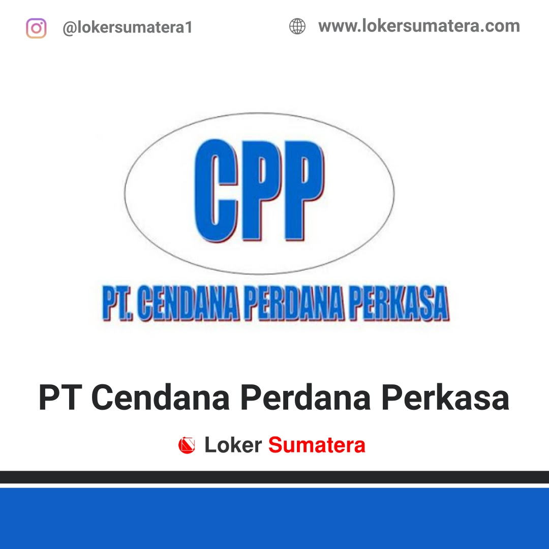 Lowongan Kerja Pekanbaru: PT Cendana Perdana Perkasa Agustus 2020