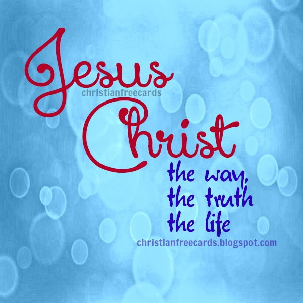 Jesus Christ The Way, The Truth, The Life Christian Card free images by Mery Bracho. Scriptures, John 14:6, Bible verses.
