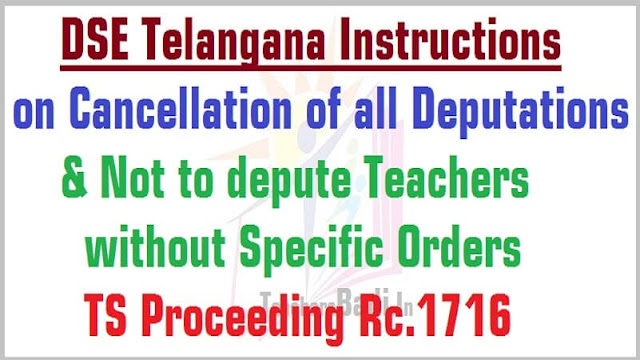 Cancellation of Deputations,Not to depute Teachers,TS Rc.1716