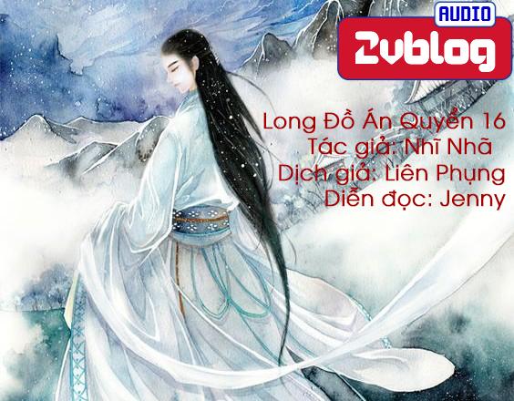 Truyện Audio Đam mỹ phá án: Long Đồ Án - Nhĩ Nhã (Quyển 16: Ác Hồ Đảo Liệt Cốc)