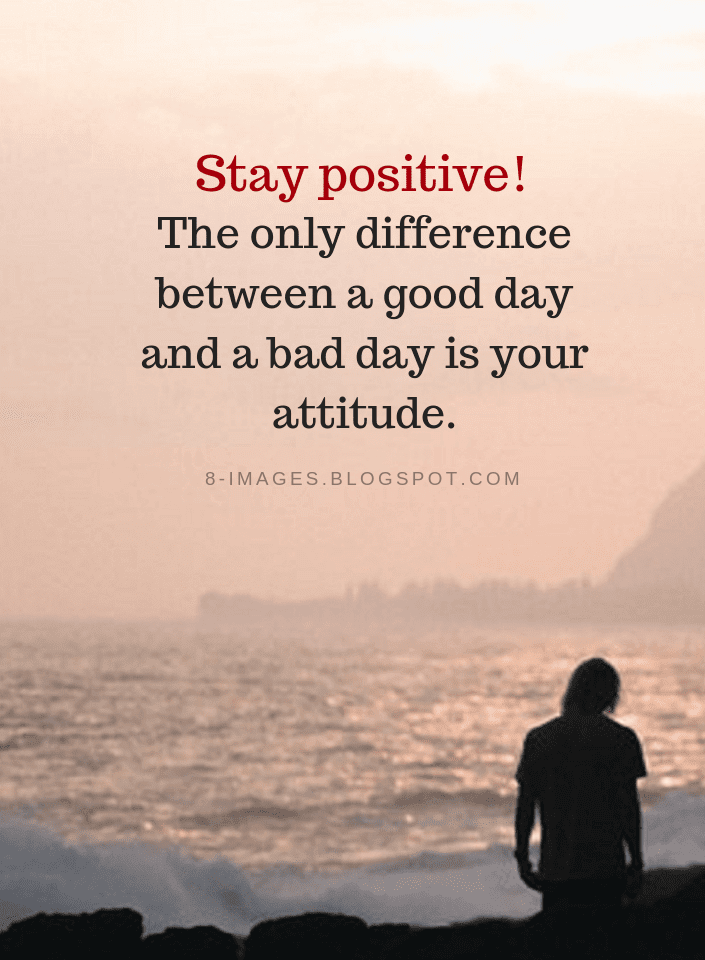 Positive Thinking Quotes Of The Day: Stay Positive! The Only Difference Between A Good Day And