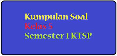 Download dan dapatkan soal latihan uas b indonesia kelas 5 semester 1 ganjil ktsp tahun 2016 2017