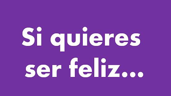 Si quieres ser feliz...