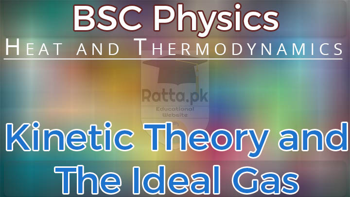 BSc Physics Kinetic Theory and The Ideal Gas Notes Pdf download