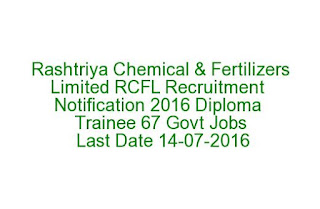 Rashtriya Chemical and Fertilizers Limited RCFL Recruitment Notification 2016 Diploma Trainee 67 Govt Jobs Last Date 14-07-2016
