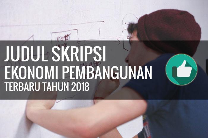 Judul Skripsi Ekonomi Studi Pembangunan Terbaru Tahun 2018
