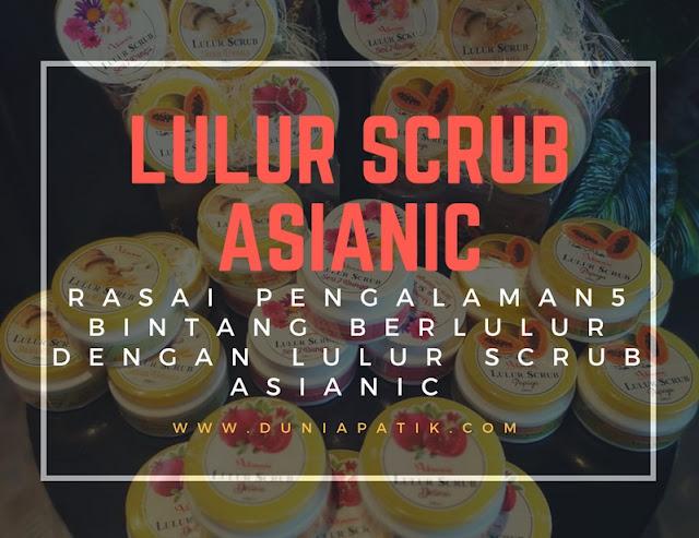RASAI PENGALAMAN 5 BINTANG BERLULUR DENGAN LULUR SCRUB ASIANIC