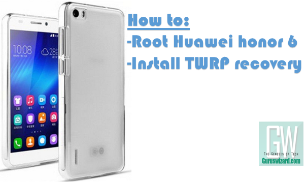 How to root and Install TWRP Recovery on Huawei Honor 6 - The