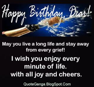 bday wishes saying I wish you enjoy every minute of birthday with all joy and cheers. May you live long life and stay away from every grief