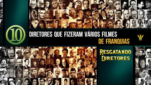 10 DIRETORES QUE FIZERAM VÁRIOS FILMES DE FRANQUIAS