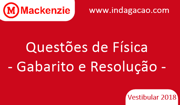 mackenzie-2018-questoes-de-fisica-gabarito-e-resolucao