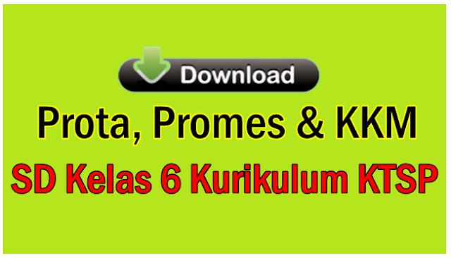 Update Prota, Promes & KKM SD Kelas 6 Kurikulum KTSP - Administrasi Guuru
