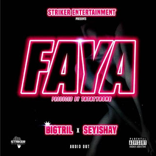 Big Tril Ft Seyi Shay – Faya Audio