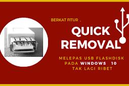 """Dengan Fitur """" Quick Removal"""" , Melepas Usb Flashdisk di Windows 10 tak lagi ribet"""