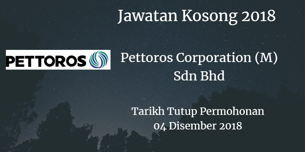 Jawatan Kosong Pettoros Corporation (M) Sdn Bhd 04 Disember 2018