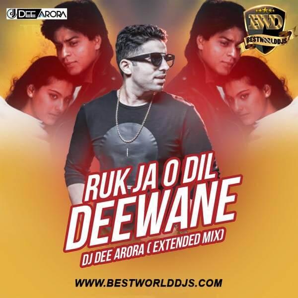 Ruk Ja O Dil Deewane (Extended Mix) - DJ Dee Arora