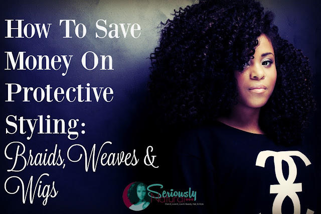 How To Save Money On Protective Styling: Braids, Weaves & Wigs
