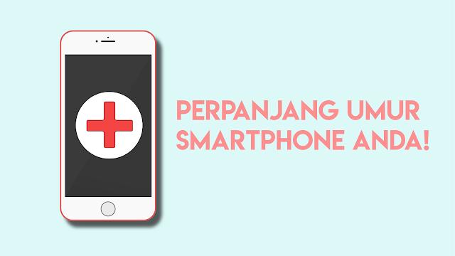 Cara Memperpanjang Umur Smartphone