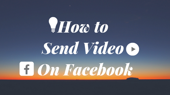 How To Send A Video On Facebook<br/>