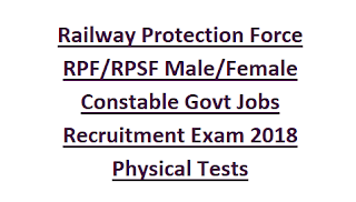 Railway Protection Force Railway Protection Special Force Male Female Constable Govt Jobs Recruitment Exam 2018 Physical Tests
