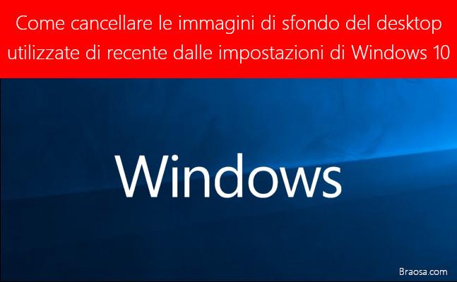 Come cancellare le immagini di sfondo del desktop utilizzate di recente dalle impostazioni di Windows 10