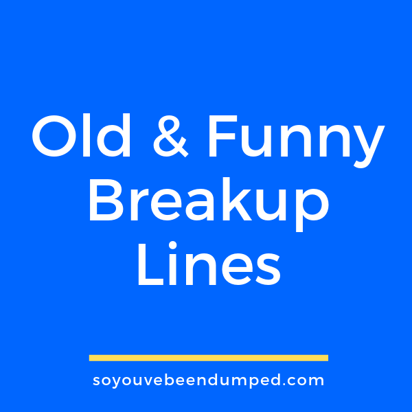 Some Old And Funny So Youve Been Dumped Break Up Lines