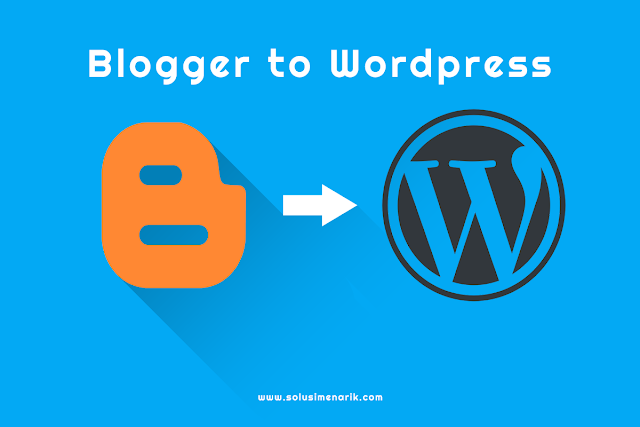 Cara Pindah (Migrasi) dari Blogger Blogspot ke WordPress