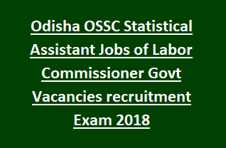 Odisha Staff Selection Commission OSSC Statistical Assistant Jobs of Labor Commissioner Govt Vacancies recruitment Exam Notification 2018