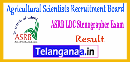 ASRB Agricultural Scientists Recruitment Board LDC Stenographer Result 2017