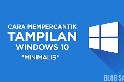 Tips Minimalis Windows 10 - Mempercepat Windows 10 (Bagian 1) #EdisiKelima