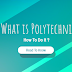 पॉलिटेक्निक (Polytechnic) क्या है और इसे कैसे करे?