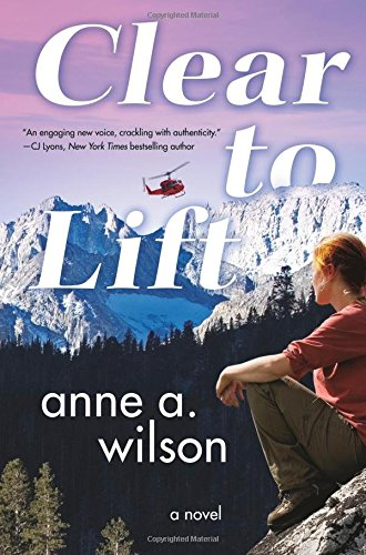 Clear to Lift  A Novel by Anne A. Wilson