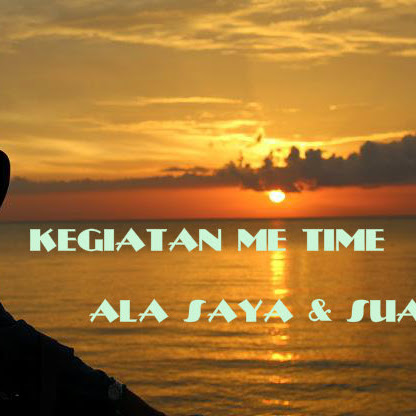 KEGIATAN ME TIME ALA SAYA & SUAMI